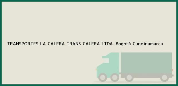Teléfono, Dirección y otros datos de contacto para TRANSPORTES LA CALERA TRANS CALERA LTDA., Bogotá, Cundinamarca, Colombia