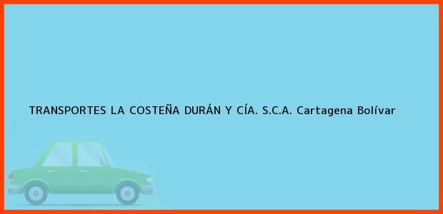 Teléfono, Dirección y otros datos de contacto para Transportes La Costeña Durán y Cía. S.C.A., Cartagena, Bolívar, Colombia