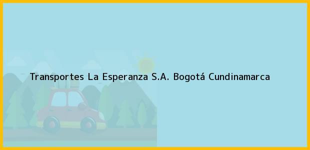 Teléfono, Dirección y otros datos de contacto para Transportes La Esperanza S.A., Bogotá, Cundinamarca, Colombia