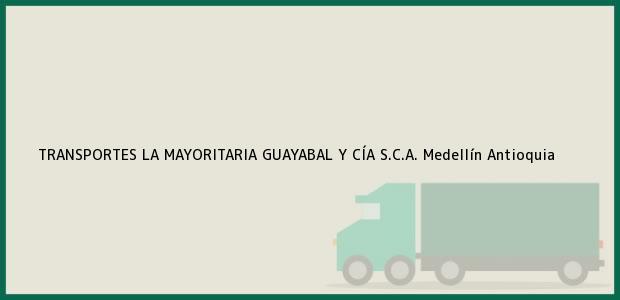 Teléfono, Dirección y otros datos de contacto para TRANSPORTES LA MAYORITARIA GUAYABAL Y CÍA S.C.A., Medellín, Antioquia, Colombia