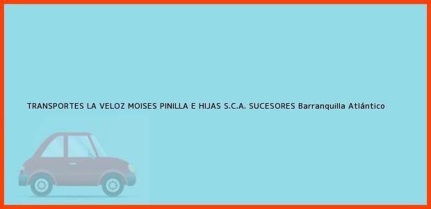 Teléfono, Dirección y otros datos de contacto para TRANSPORTES LA VELOZ MOISES PINILLA E HIJAS S.C.A. SUCESORES, Barranquilla, Atlántico, Colombia