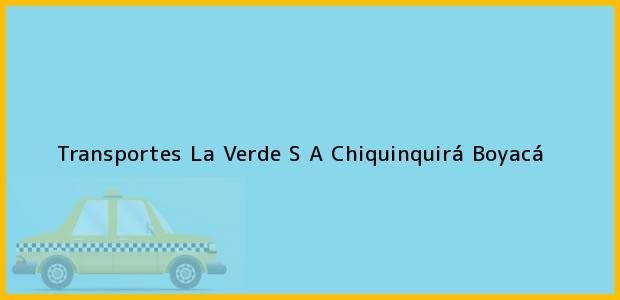 Teléfono, Dirección y otros datos de contacto para Transportes La Verde S A, Chiquinquirá, Boyacá, Colombia