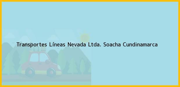 Teléfono, Dirección y otros datos de contacto para Transportes Líneas Nevada Ltda., Soacha, Cundinamarca, Colombia