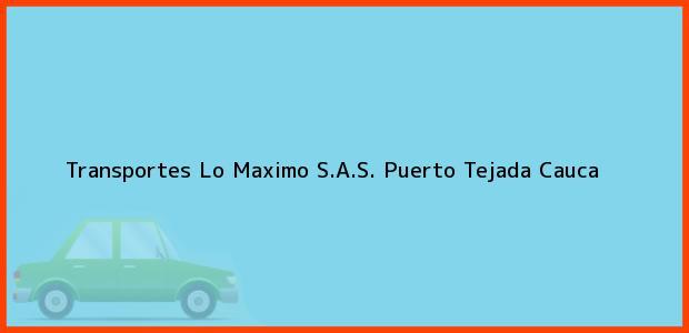 Teléfono, Dirección y otros datos de contacto para Transportes Lo Maximo S.A.S., Puerto Tejada, Cauca, Colombia