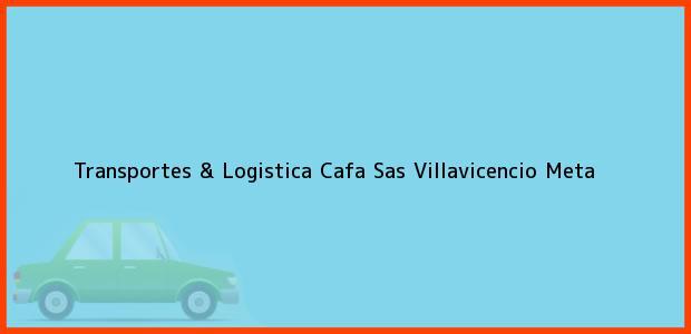 Teléfono, Dirección y otros datos de contacto para Transportes & Logistica Cafa Sas, Villavicencio, Meta, Colombia