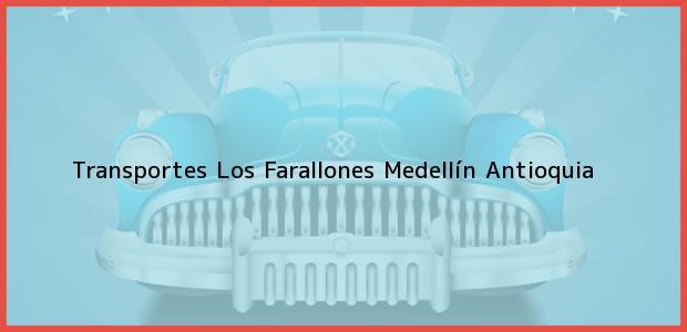 Teléfono, Dirección y otros datos de contacto para Transportes Los Farallones, Medellín, Antioquia, Colombia