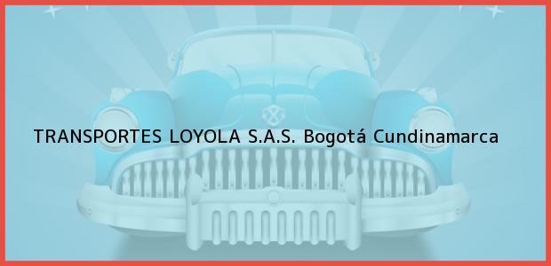 Teléfono, Dirección y otros datos de contacto para TRANSPORTES LOYOLA S.A.S., Bogotá, Cundinamarca, Colombia