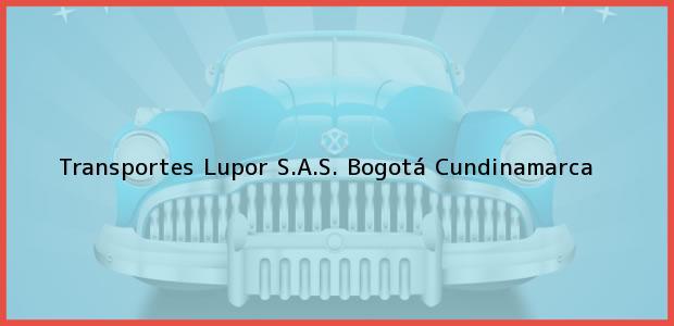 Teléfono, Dirección y otros datos de contacto para Transportes Lupor S.A.S., Bogotá, Cundinamarca, Colombia