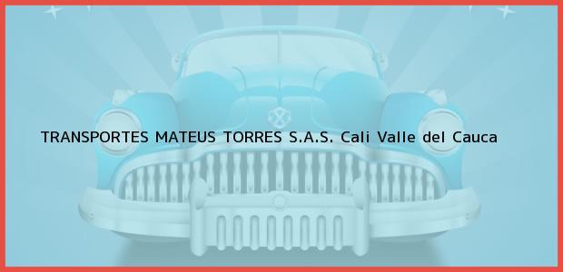 Teléfono, Dirección y otros datos de contacto para TRANSPORTES MATEUS TORRES S.A.S., Cali, Valle del Cauca, Colombia