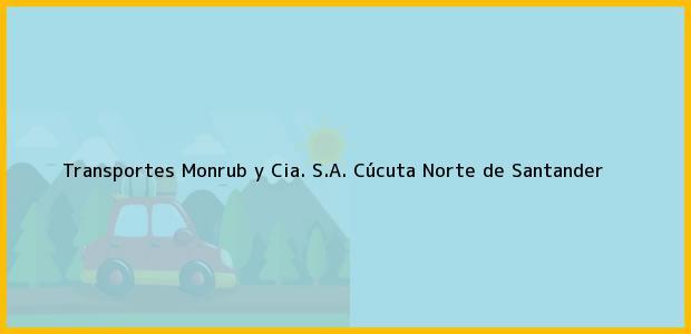 Teléfono, Dirección y otros datos de contacto para Transportes Monrub y Cia. S.A., Cúcuta, Norte de Santander, Colombia