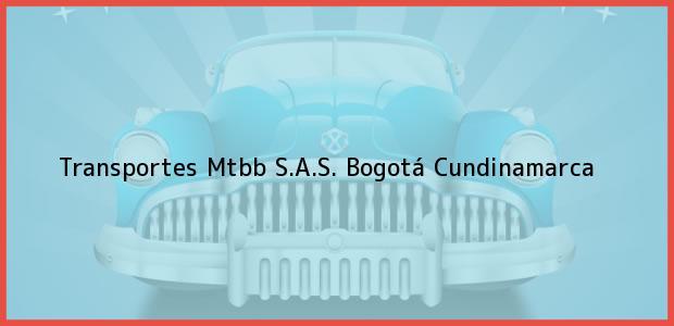 Teléfono, Dirección y otros datos de contacto para Transportes Mtbb S.A.S., Bogotá, Cundinamarca, Colombia