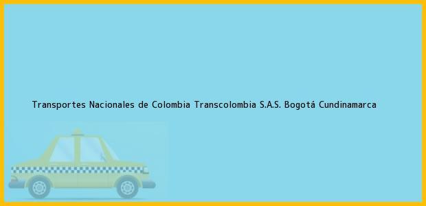 Teléfono, Dirección y otros datos de contacto para Transportes Nacionales de Colombia Transcolombia S.A.S., Bogotá, Cundinamarca, Colombia