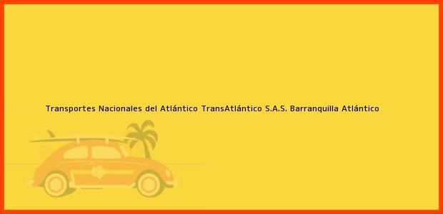 Teléfono, Dirección y otros datos de contacto para Transportes Nacionales del Atlántico TransAtlántico S.A.S., Barranquilla, Atlántico, Colombia