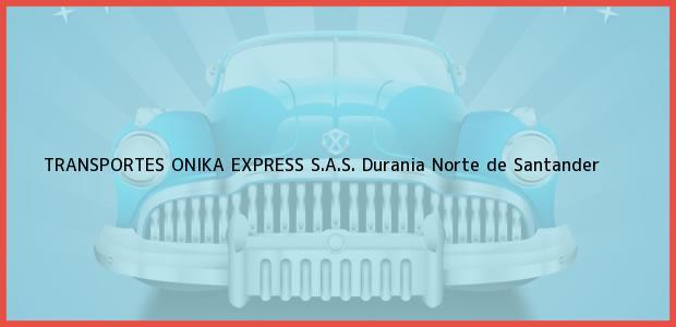 Teléfono, Dirección y otros datos de contacto para TRANSPORTES ONIKA EXPRESS S.A.S., Durania, Norte de Santander, Colombia