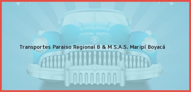 Teléfono, Dirección y otros datos de contacto para Transportes Paraiso Regional B & M S.A.S., Maripí, Boyacá, Colombia