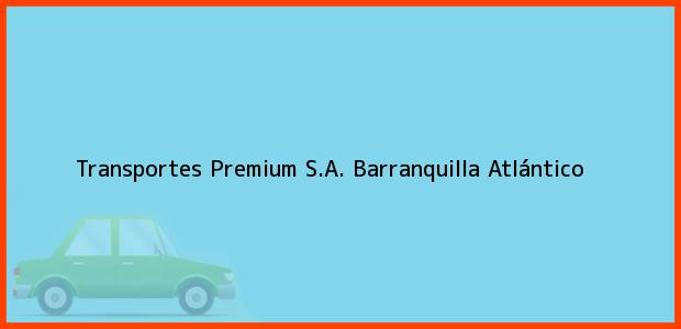 Teléfono, Dirección y otros datos de contacto para Transportes Premium S.A., Barranquilla, Atlántico, Colombia