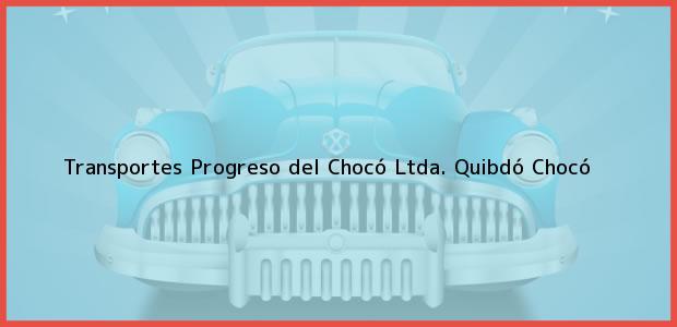 Teléfono, Dirección y otros datos de contacto para Transportes Progreso del Chocó Ltda., Quibdó, Chocó, Colombia
