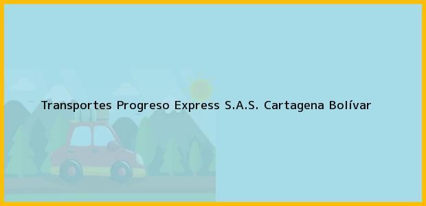 Teléfono, Dirección y otros datos de contacto para Transportes Progreso Express S.A.S., Cartagena, Bolívar, Colombia