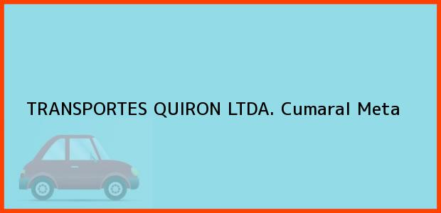 Teléfono, Dirección y otros datos de contacto para TRANSPORTES QUIRON LTDA., Cumaral, Meta, Colombia