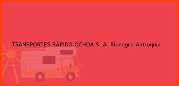 Teléfono, Dirección y otros datos de contacto para TRANSPORTES RÁPIDO OCHOA S. A., Rionegro, Antioquia, Colombia