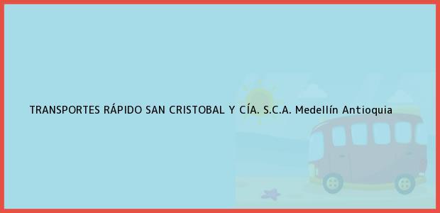 Teléfono, Dirección y otros datos de contacto para TRANSPORTES RÁPIDO SAN CRISTOBAL Y CÍA. S.C.A., Medellín, Antioquia, Colombia