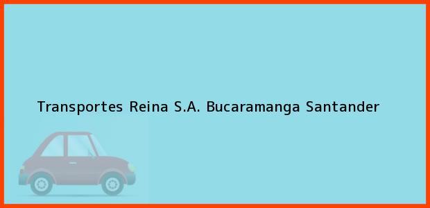 Teléfono, Dirección y otros datos de contacto para Transportes Reina S.A., Bucaramanga, Santander, Colombia