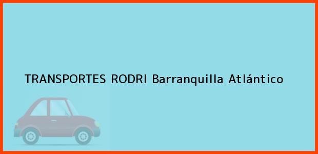 Teléfono, Dirección y otros datos de contacto para TRANSPORTES RODRI, Barranquilla, Atlántico, Colombia