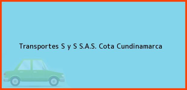 Teléfono, Dirección y otros datos de contacto para Transportes S y S S.A.S., Cota, Cundinamarca, Colombia