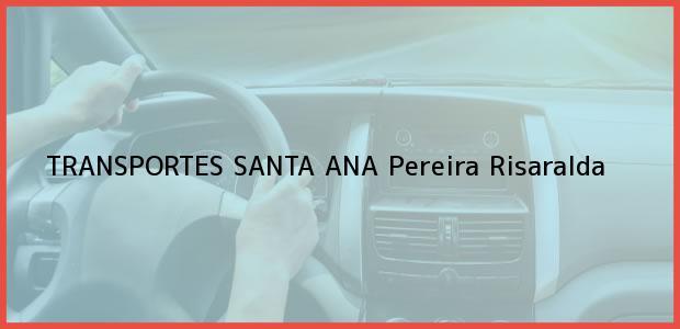 Teléfono, Dirección y otros datos de contacto para TRANSPORTES SANTA ANA, Pereira, Risaralda, Colombia