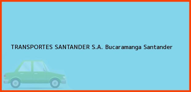 Teléfono, Dirección y otros datos de contacto para TRANSPORTES SANTANDER S.A., Bucaramanga, Santander, Colombia