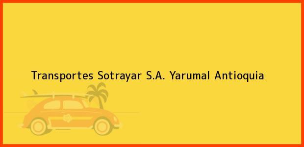 Teléfono, Dirección y otros datos de contacto para Transportes Sotrayar S.A., Yarumal, Antioquia, Colombia