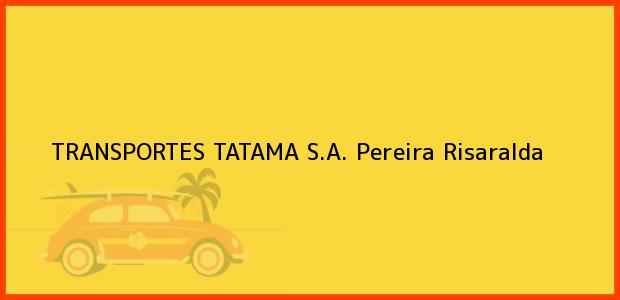 Teléfono, Dirección y otros datos de contacto para TRANSPORTES TATAMA S.A., Pereira, Risaralda, Colombia