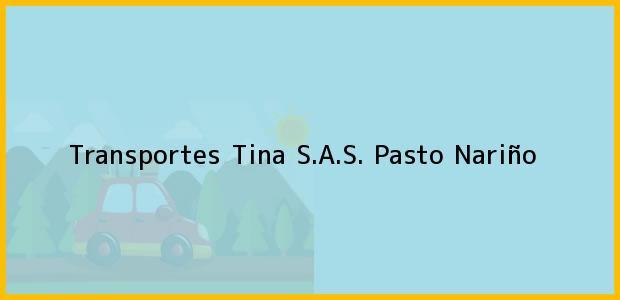 Teléfono, Dirección y otros datos de contacto para Transportes Tina S.A.S., Pasto, Nariño, Colombia