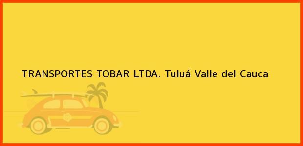 Teléfono, Dirección y otros datos de contacto para TRANSPORTES TOBAR LTDA., Tuluá, Valle del Cauca, Colombia