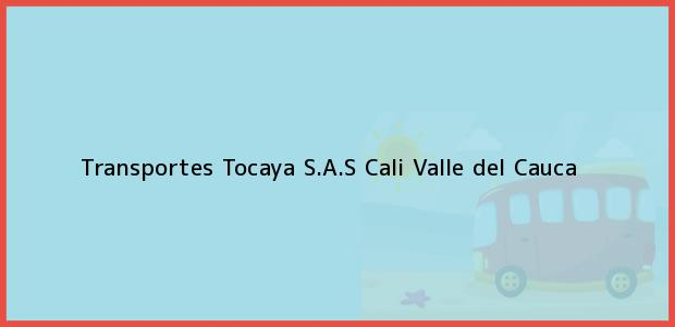 Teléfono, Dirección y otros datos de contacto para Transportes Tocaya S.A.S, Cali, Valle del Cauca, Colombia