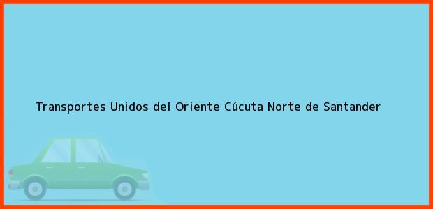 Teléfono, Dirección y otros datos de contacto para Transportes Unidos del Oriente, Cúcuta, Norte de Santander, Colombia