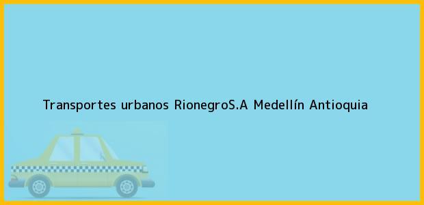 Teléfono, Dirección y otros datos de contacto para transportes urbanos RionegroS.A, Medellín, Antioquia, Colombia