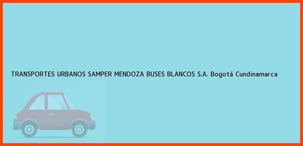 Teléfono, Dirección y otros datos de contacto para TRANSPORTES URBANOS SAMPER MENDOZA BUSES BLANCOS S.A., Bogotá, Cundinamarca, Colombia