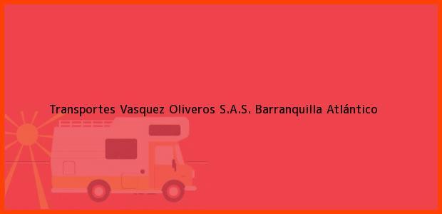 Teléfono, Dirección y otros datos de contacto para Transportes Vasquez Oliveros S.A.S., Barranquilla, Atlántico, Colombia