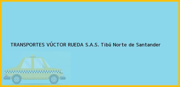Teléfono, Dirección y otros datos de contacto para TRANSPORTES VÚCTOR RUEDA S.A.S., Tibú, Norte de Santander, Colombia