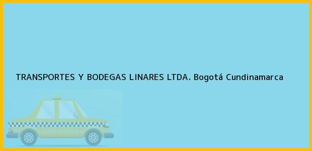 Teléfono, Dirección y otros datos de contacto para TRANSPORTES Y BODEGAS LINARES LTDA., Bogotá, Cundinamarca, Colombia