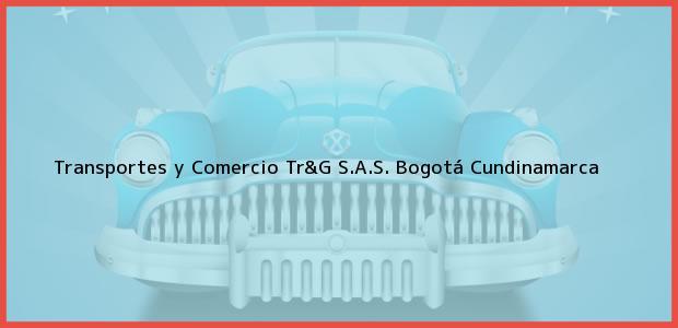 Teléfono, Dirección y otros datos de contacto para Transportes y Comercio Tr&G S.A.S., Bogotá, Cundinamarca, Colombia