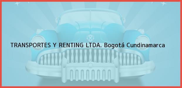 Teléfono, Dirección y otros datos de contacto para TRANSPORTES Y RENTING LTDA., Bogotá, Cundinamarca, Colombia