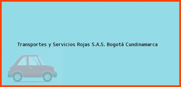 Teléfono, Dirección y otros datos de contacto para Transportes y Servicios Rojas S.A.S., Bogotá, Cundinamarca, Colombia