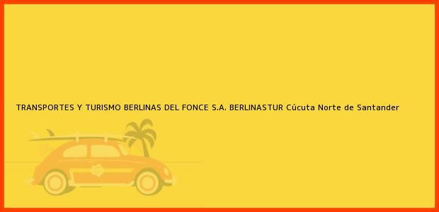 Teléfono, Dirección y otros datos de contacto para TRANSPORTES Y TURISMO BERLINAS DEL FONCE S.A. BERLINASTUR, Cúcuta, Norte de Santander, Colombia