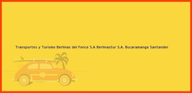Teléfono, Dirección y otros datos de contacto para Transportes y Turismo Berlinas del Fonce S.A Berlinastur S.A., Bucaramanga, Santander, Colombia