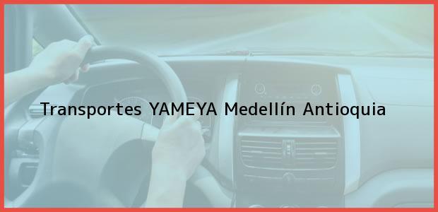 Teléfono, Dirección y otros datos de contacto para Transportes YAMEYA, Medellín, Antioquia, Colombia