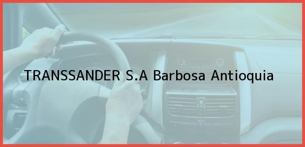 Teléfono, Dirección y otros datos de contacto para TRANSSANDER S.A, Barbosa, Antioquia, Colombia