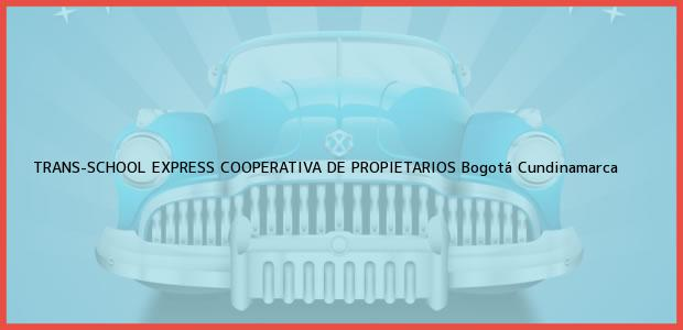 Teléfono, Dirección y otros datos de contacto para TRANS-SCHOOL EXPRESS COOPERATIVA DE PROPIETARIOS, Bogotá, Cundinamarca, Colombia