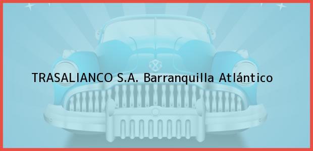 Teléfono, Dirección y otros datos de contacto para TRASALIANCO S.A., Barranquilla, Atlántico, Colombia